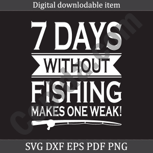 7 days without fishing makes one weak