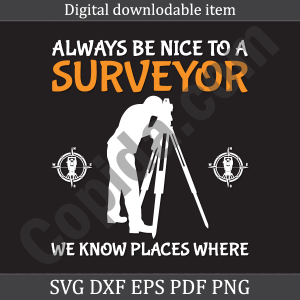 Always be nice to a surveyor we know places where
