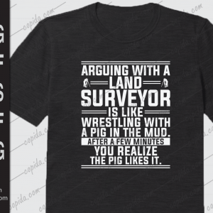 Arguing with a land surveyor is like wresting