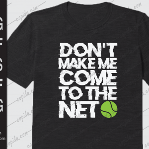 Don't make me come to the net