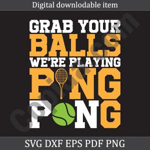 Grab balls we're playing ping pong