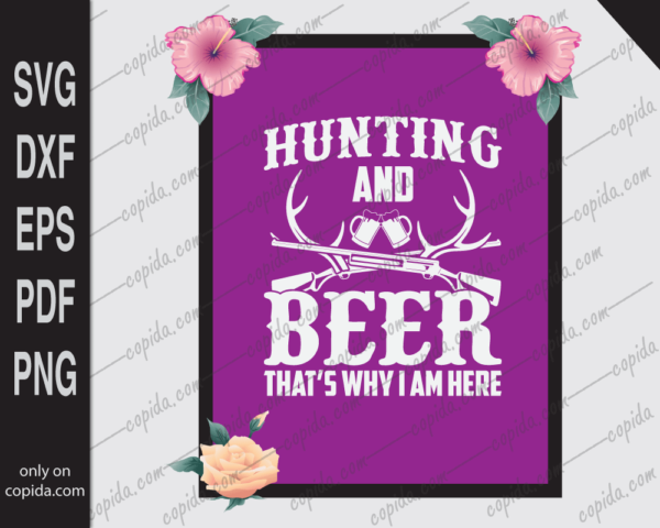 Hunting and beer that's why I am here svg