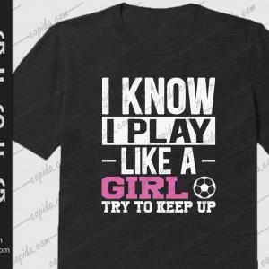 I know I play like a girl try to keep up