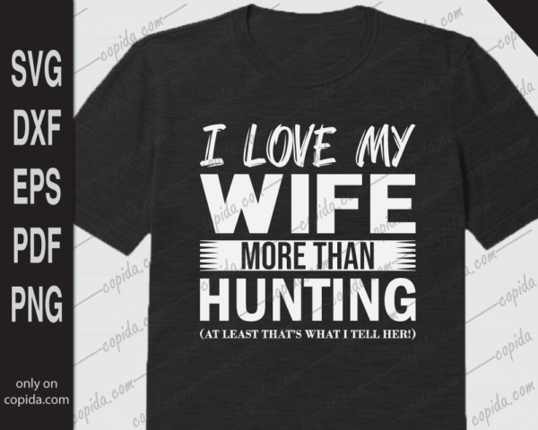 I love my wife more then hunting