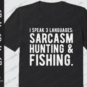 I speak 3 languages sarcasm hunting and fishing
