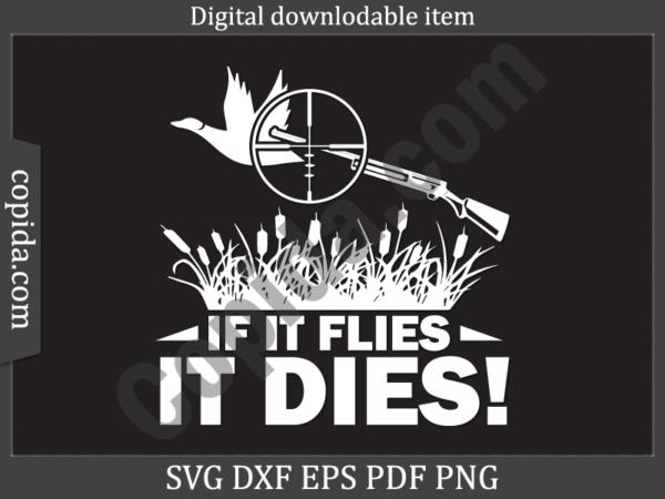 If it flies it dies