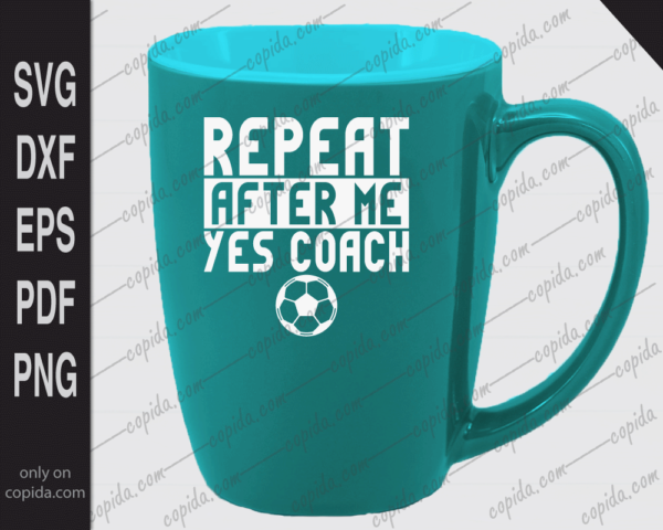 Repeat after me yes coach