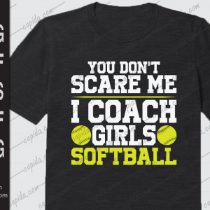 You don't scare me I coach girls softball