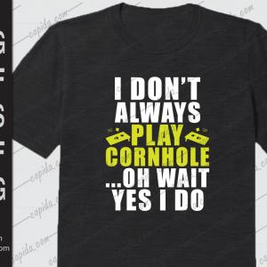 I don't always play cornhole oh wait yes