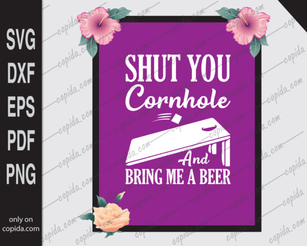 Shut you cornhole and bring me a beer